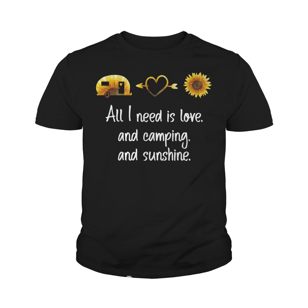 Sunflower All I Need Is Love And Camping And Sunshine Youth Shirt