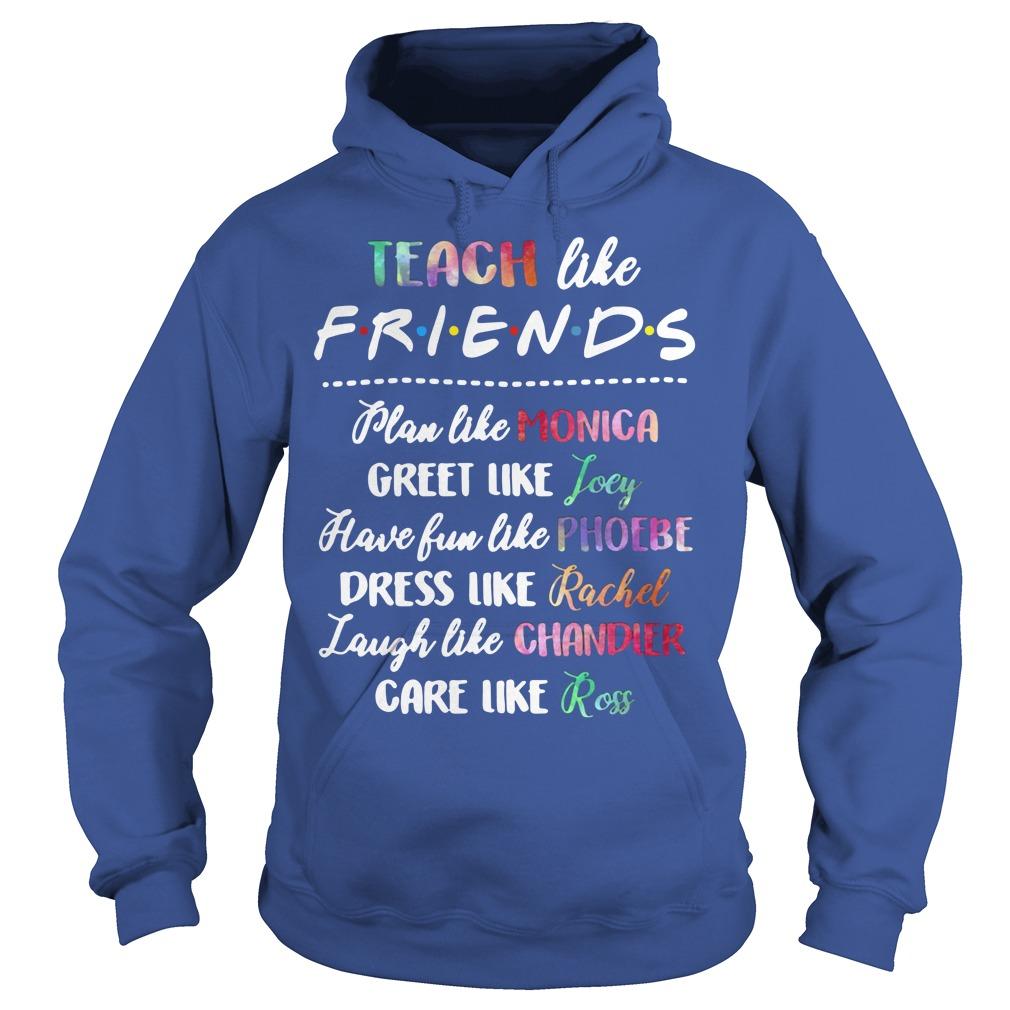 Teach Like Friends Plan Like Monica Greet Like Joey Hoodie