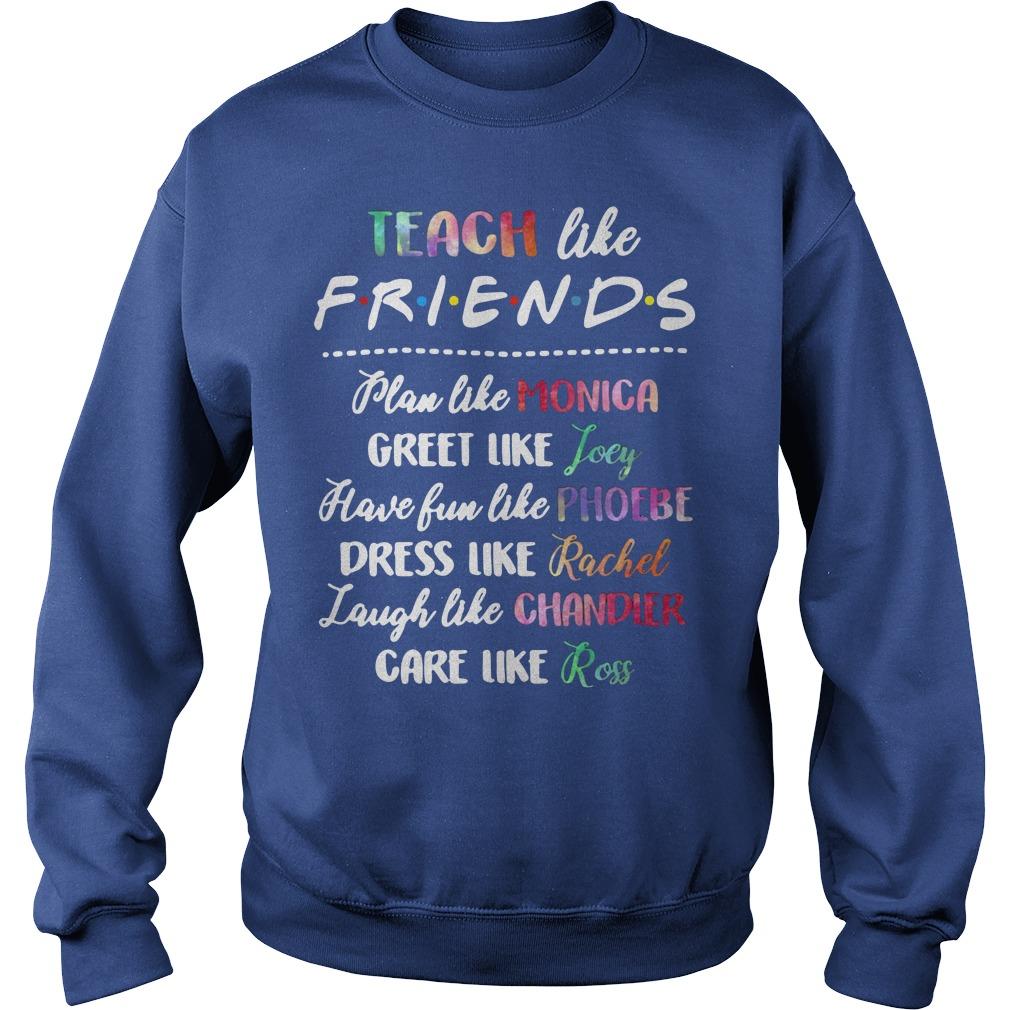 Teach Like Friends Plan Like Monica Greet Like Joey Sweater