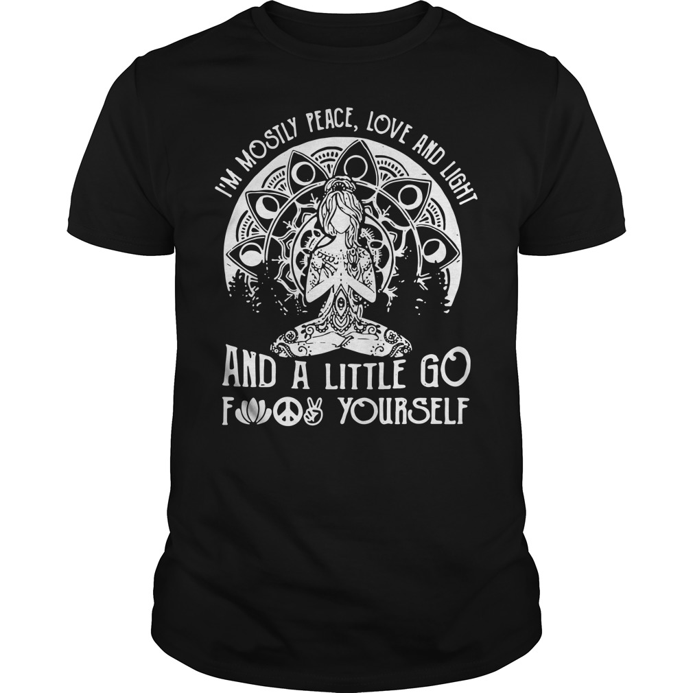 Yoga I'm Mostly Peace Love And Light And A Little Go Fuck Yourself Shirt