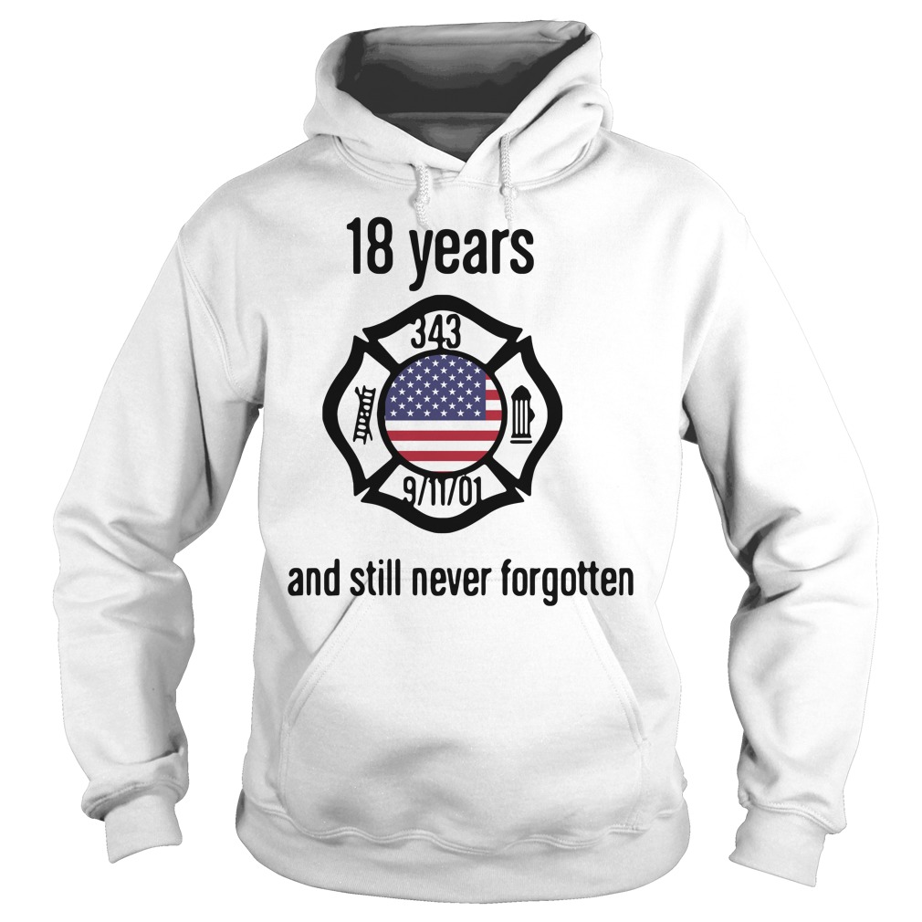 American 18 Years And Still Never Forgotten Hoodie