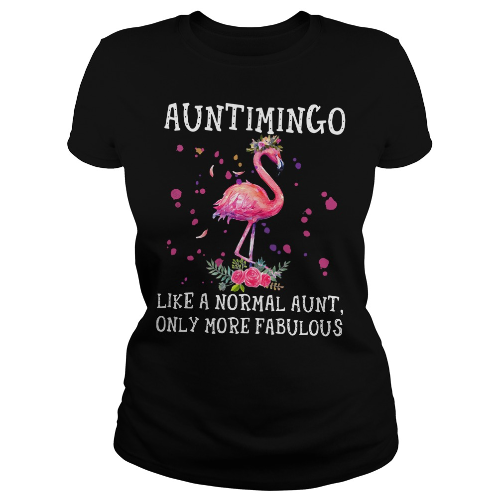 Auntimingo Like A Normal Aunt Only More Fabulous Ladies Shirt