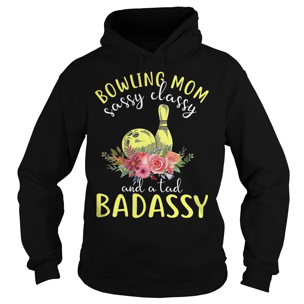 Bowling Mom Sassy Classy And A Tad Badassy Hoodie