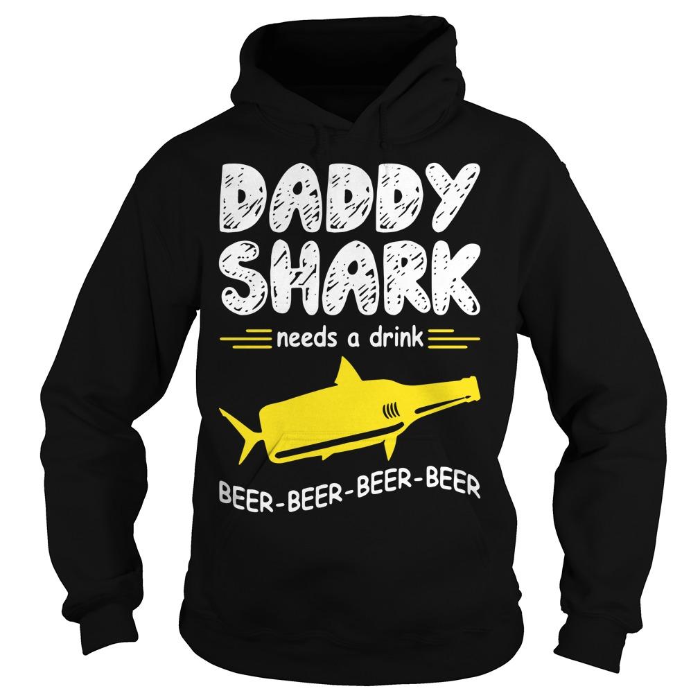 Daddy Shark Need A Drink Beer Beer Beer Beer Hoodie
