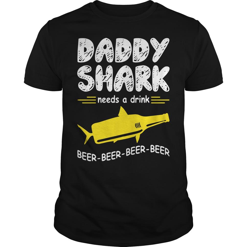 Daddy Shark Need A Drink Beer Beer Beer Beer Shirt