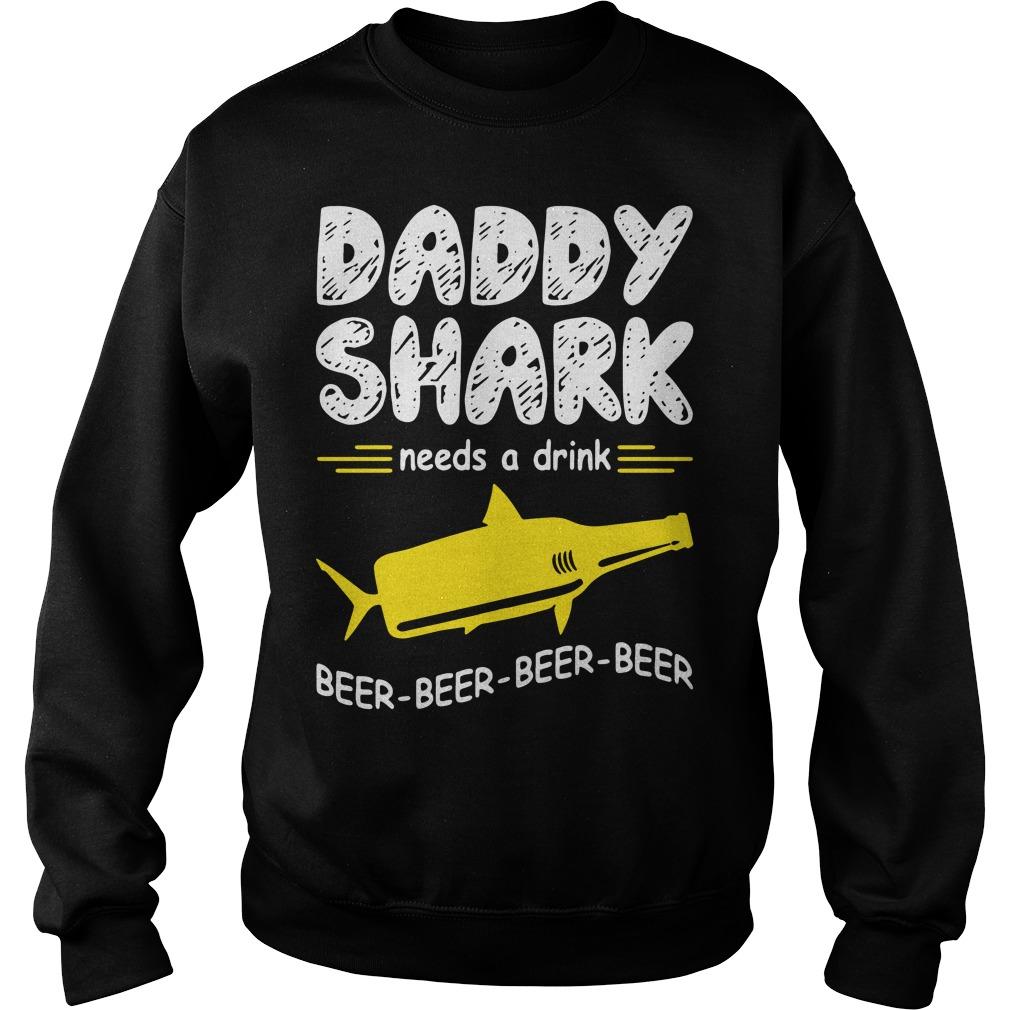 Daddy Shark Need A Drink Beer Beer Beer Beer Sweatshirt