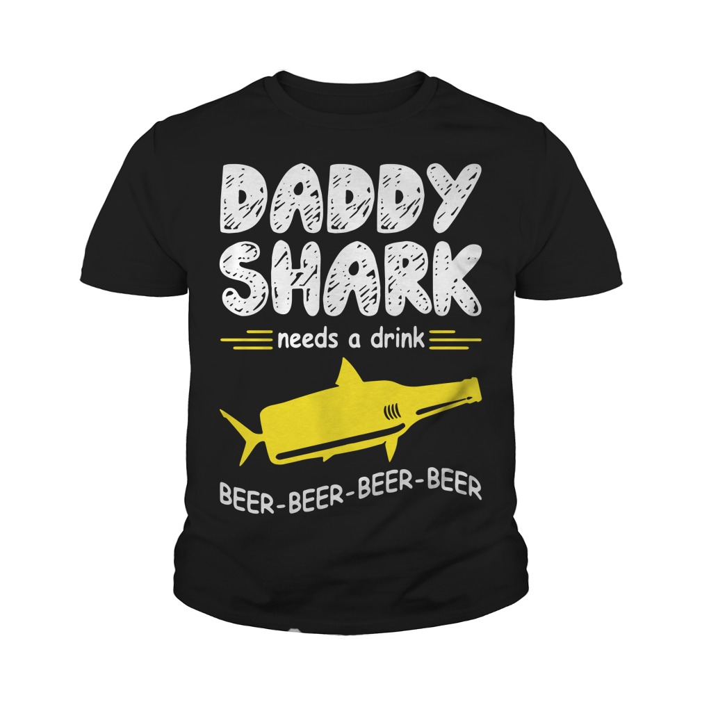 Daddy Shark Need A Drink Beer Beer Beer Beer Youth Shirt