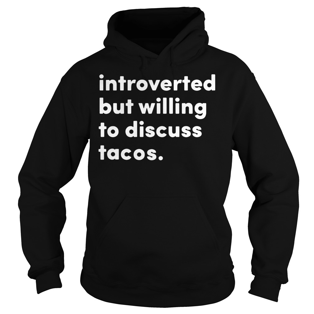 Introverted But Willing To Discuss Tacos Hoodie