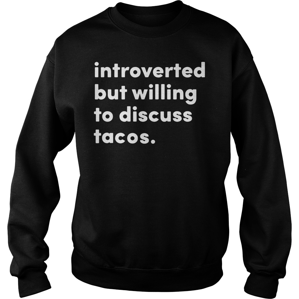 Introverted But Willing To Discuss Tacos Sweater