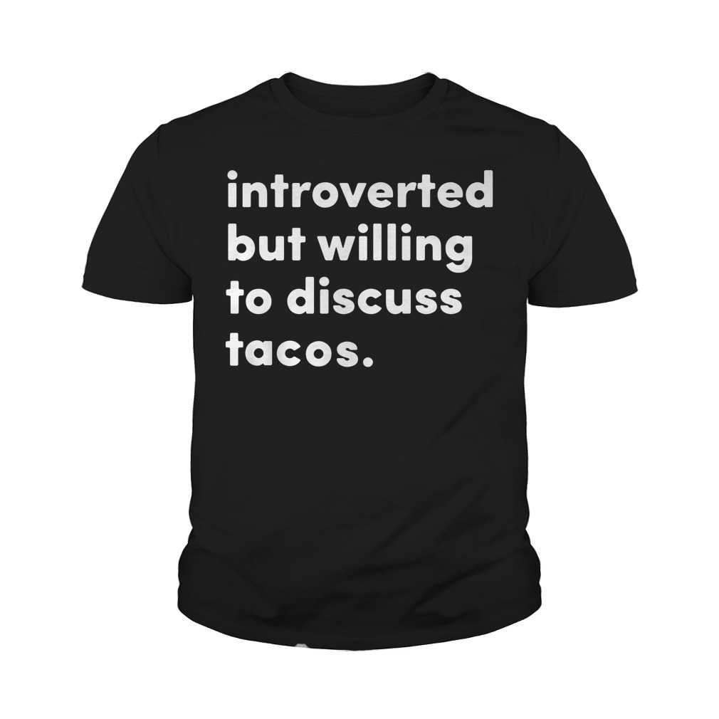 Introverted But Willing To Discuss Tacos Youth Shirt