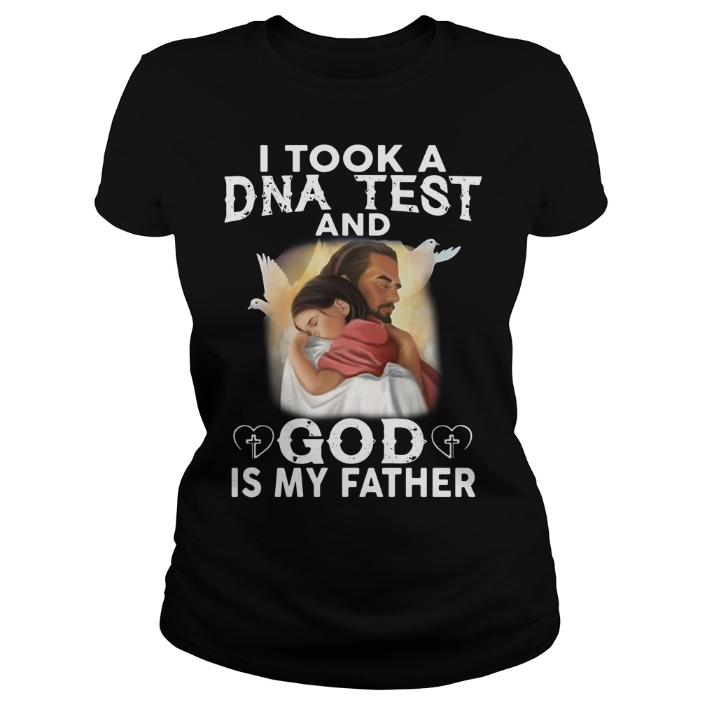 Jesus I Took A DNA Test And God Is My Father Ladies Shirt