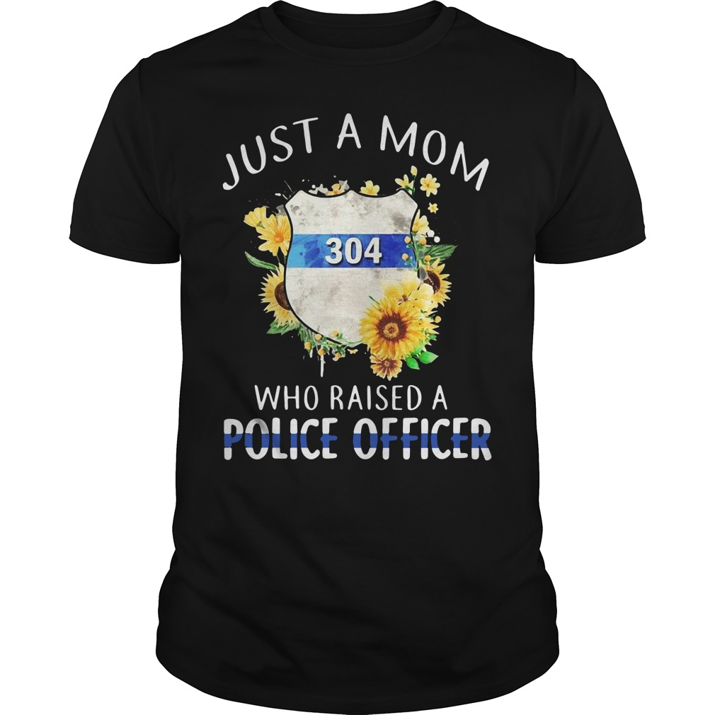 Just A Mom Who Raised A Police Officer Shirt