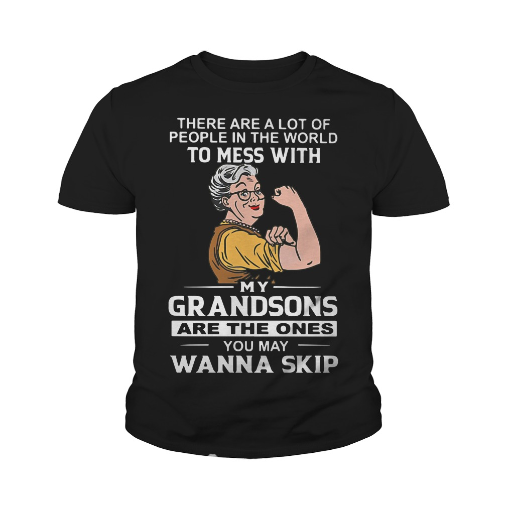 There are a lot of people in the world to mess with my grandson Youth Shirt