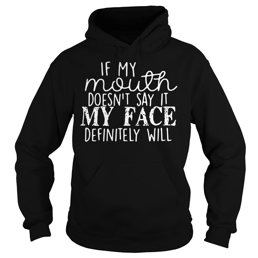 If My Mouth Doesn't Say It My Face Definitely Will Hoodie