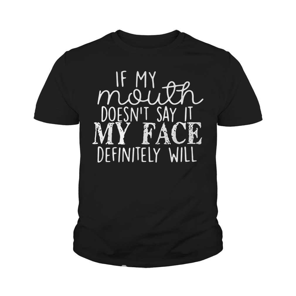 If My Mouth Doesn't Say It My Face Definitely Will Youth Shirt