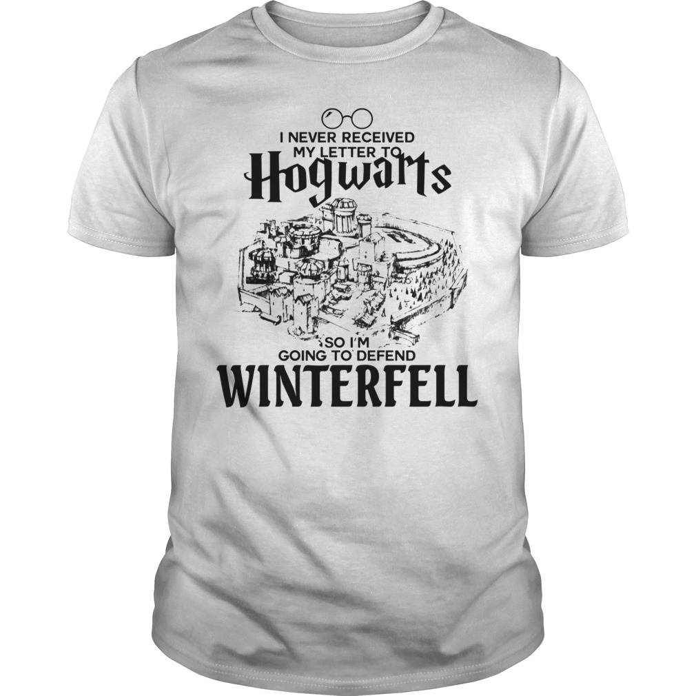 I Never Received My Letter To Hogwarts So I'm Winterfell Shirt