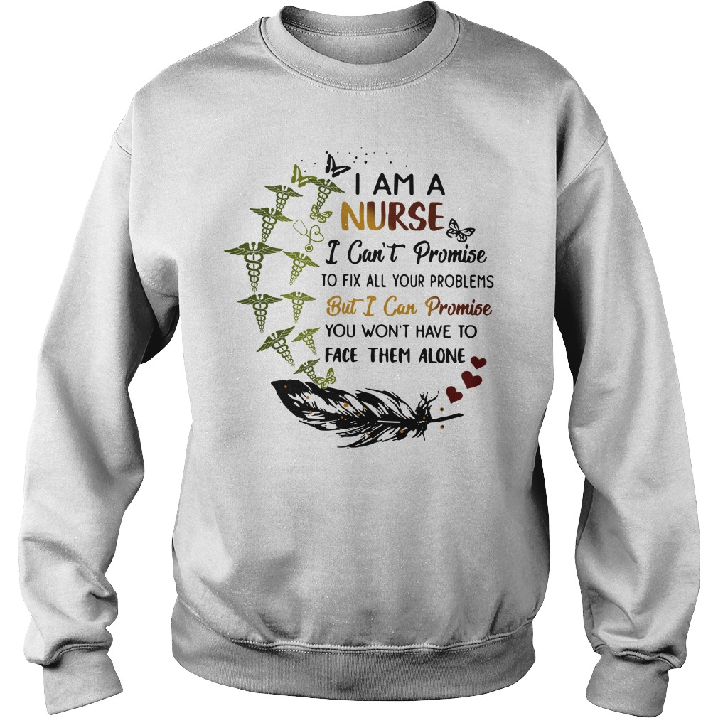 I Am A Nurse I Can't Promise To Fix All Your Problems But I Can Promise Sweater