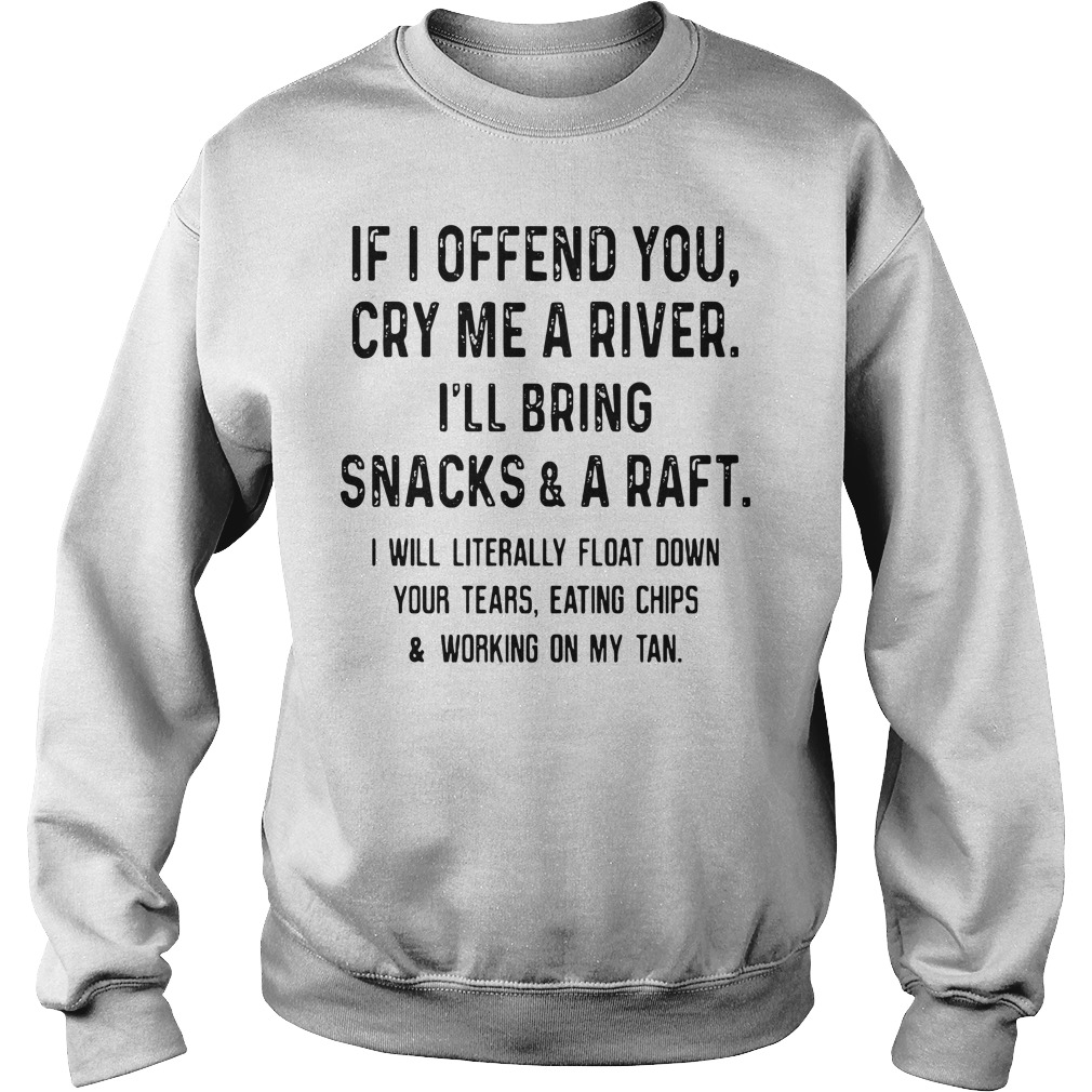 If I Offend You Cry Me A River I'll Bring Snacks And A Raft Sweater