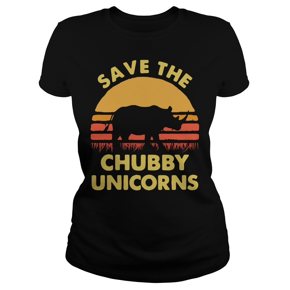 Official Save The Chubby Unicorns Ladies Shirt