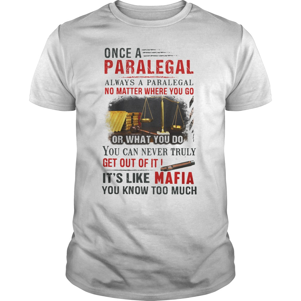 Once A Paralegal Always A Paralegal No Matter Where You Go Or What You Do Shirt