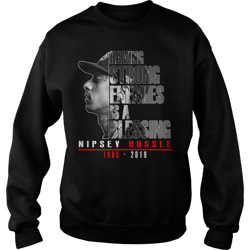 Having Strong Enemies Is A Blessing Nipsey Hussle Sweater