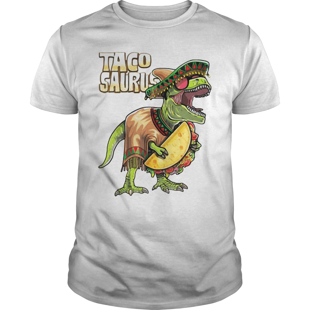 Tacosaurus Cinco De Mayo Dinosaur Taco Funny Gift Shirt