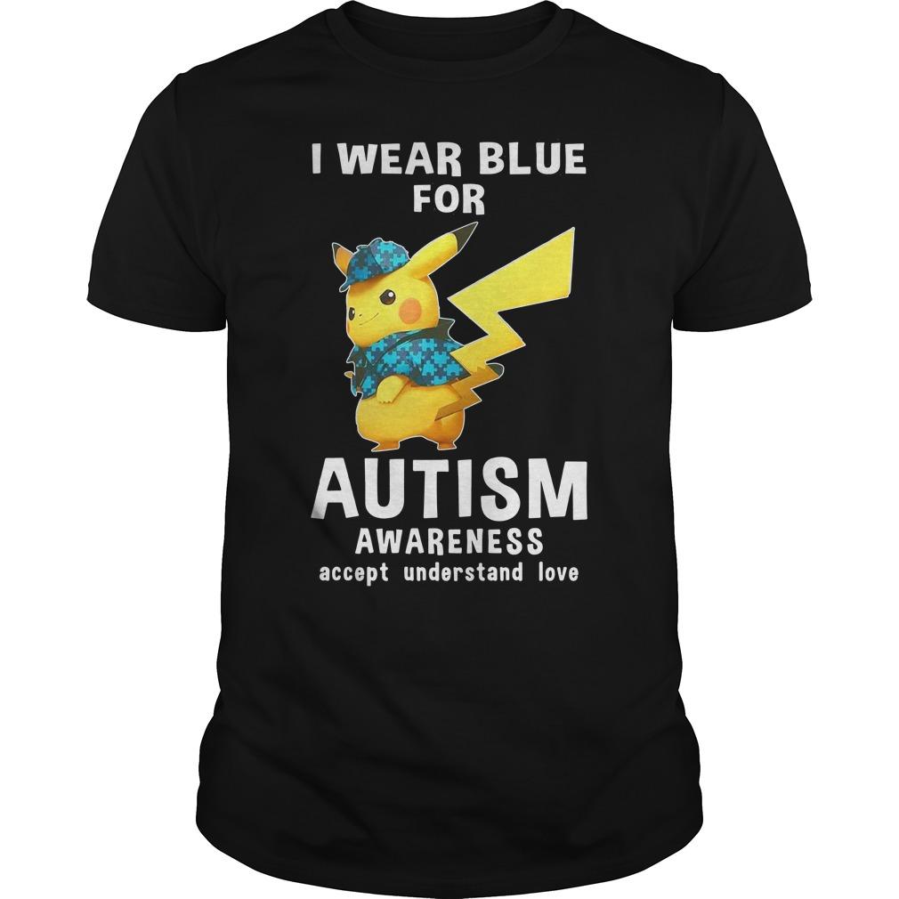 I Wear Blue For Pikachu Autism Awareness Accept Understand Love Shirt