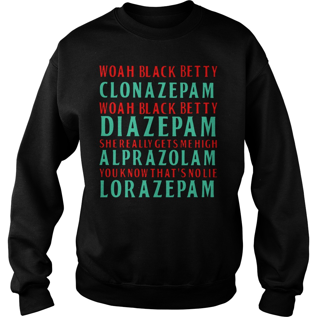 Woah Black Betty Clonazepam Diazepam She Really Gets me High Alprazolam Sweater