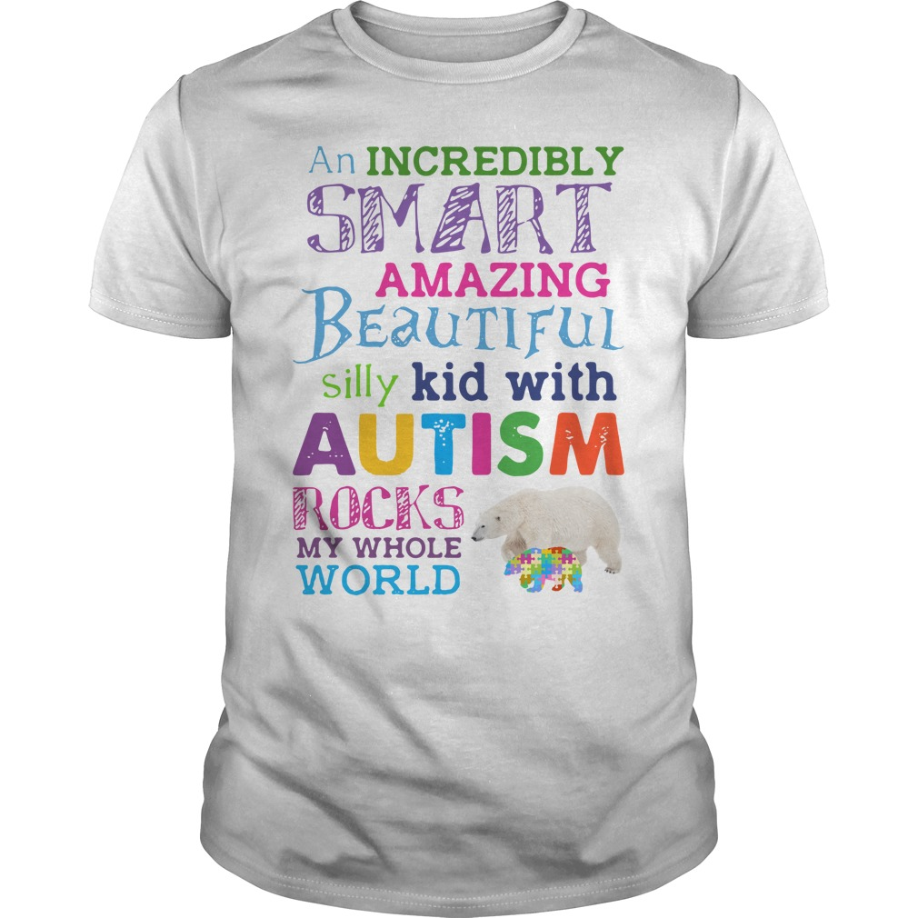 An Incredibly Smart Amazing Beautiful Silly Kid With Autism Shirt