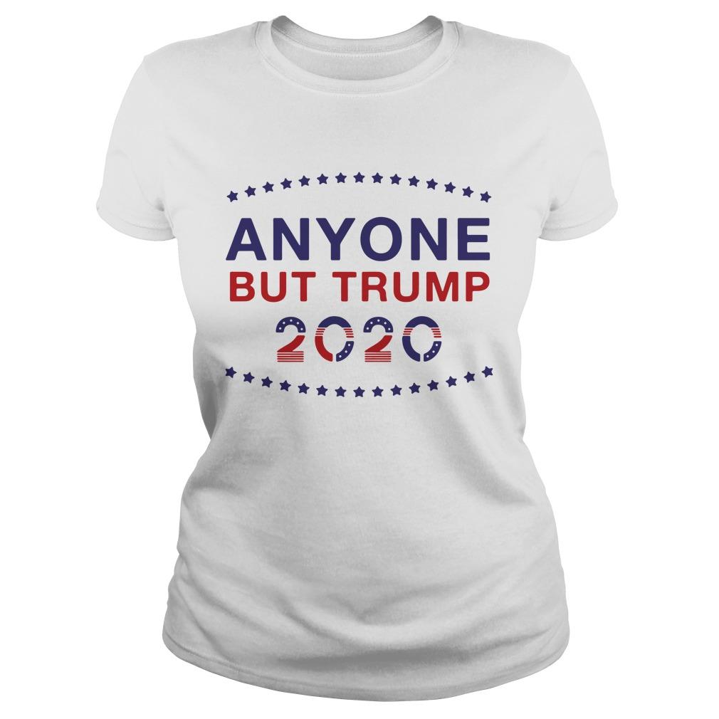 Anyone But Trump 2020 Shirt ladies tee