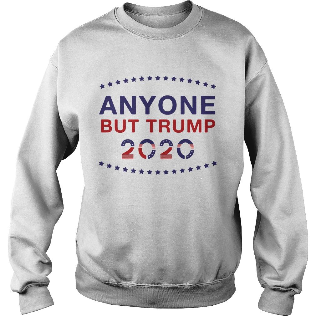Anyone But Trump 2020 Shirt sweater