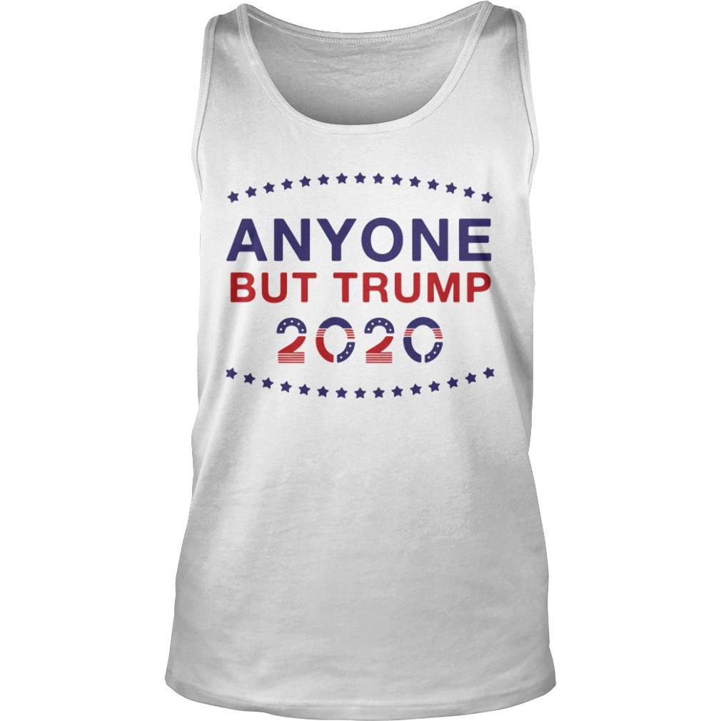 Anyone But Trump 2020 Shirt tank top