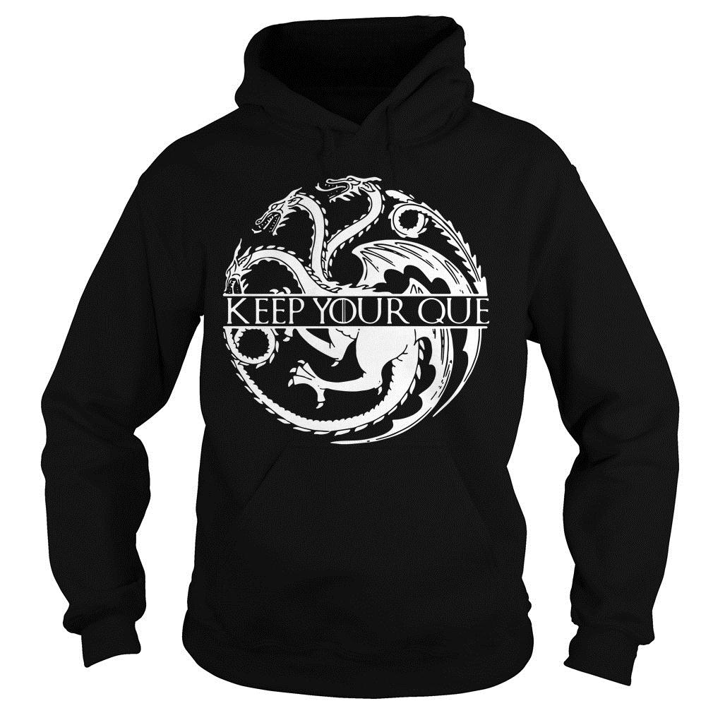 Best Game Of Thrones Targaryen Keep Your Que Shirt hoodie