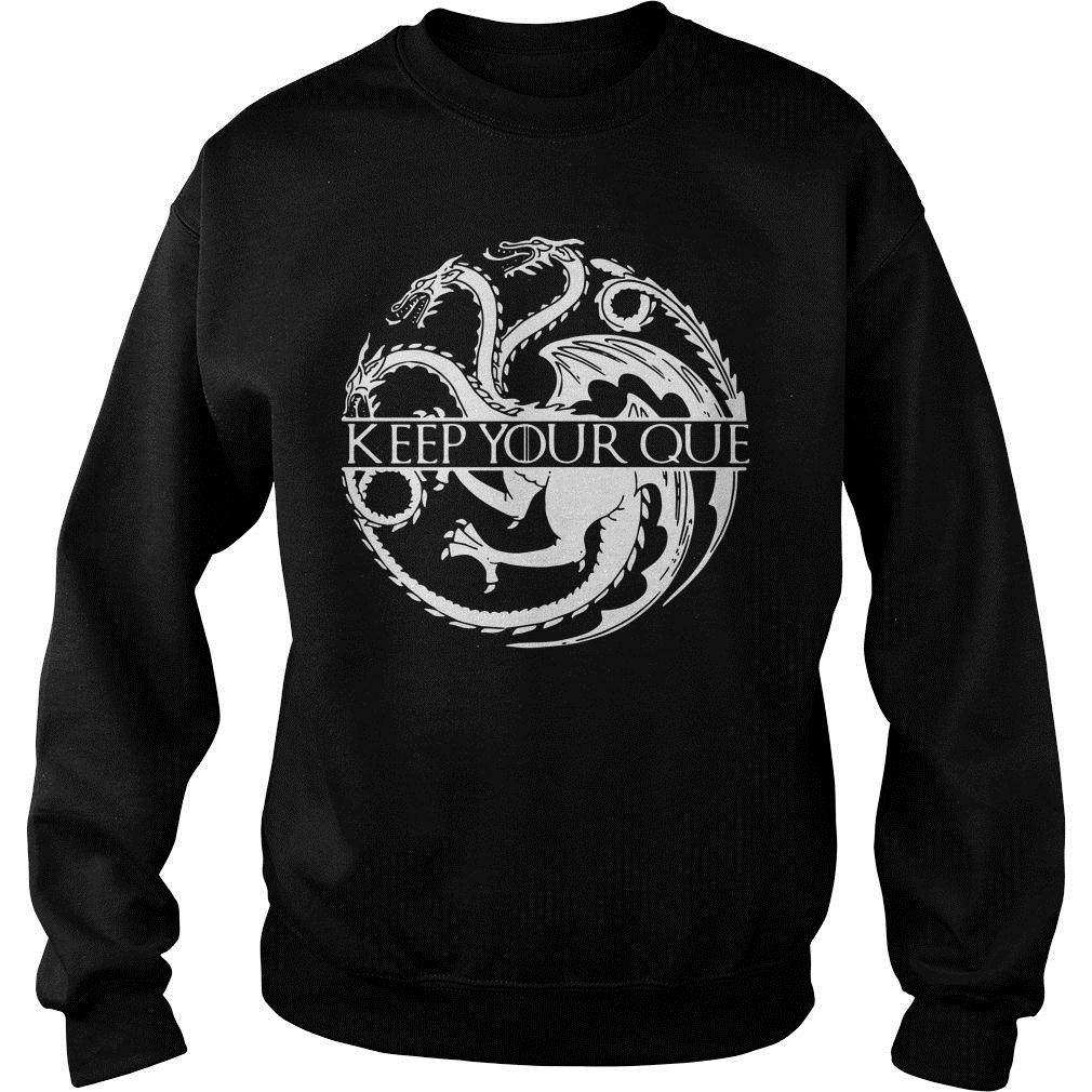 Best Game Of Thrones Targaryen Keep Your Que Shirt sweater