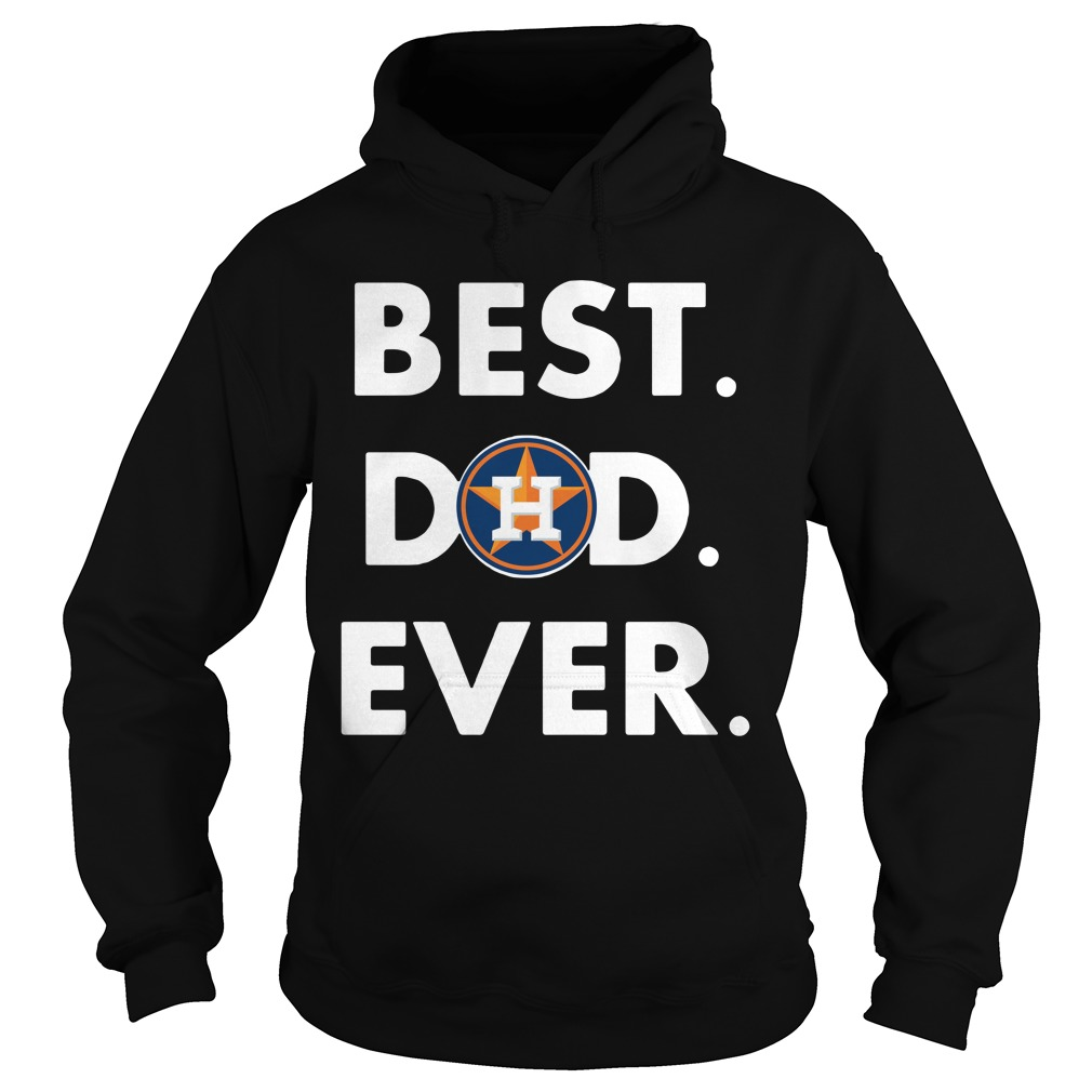 Best Houston Astros Dad Ever Shirt hoodie