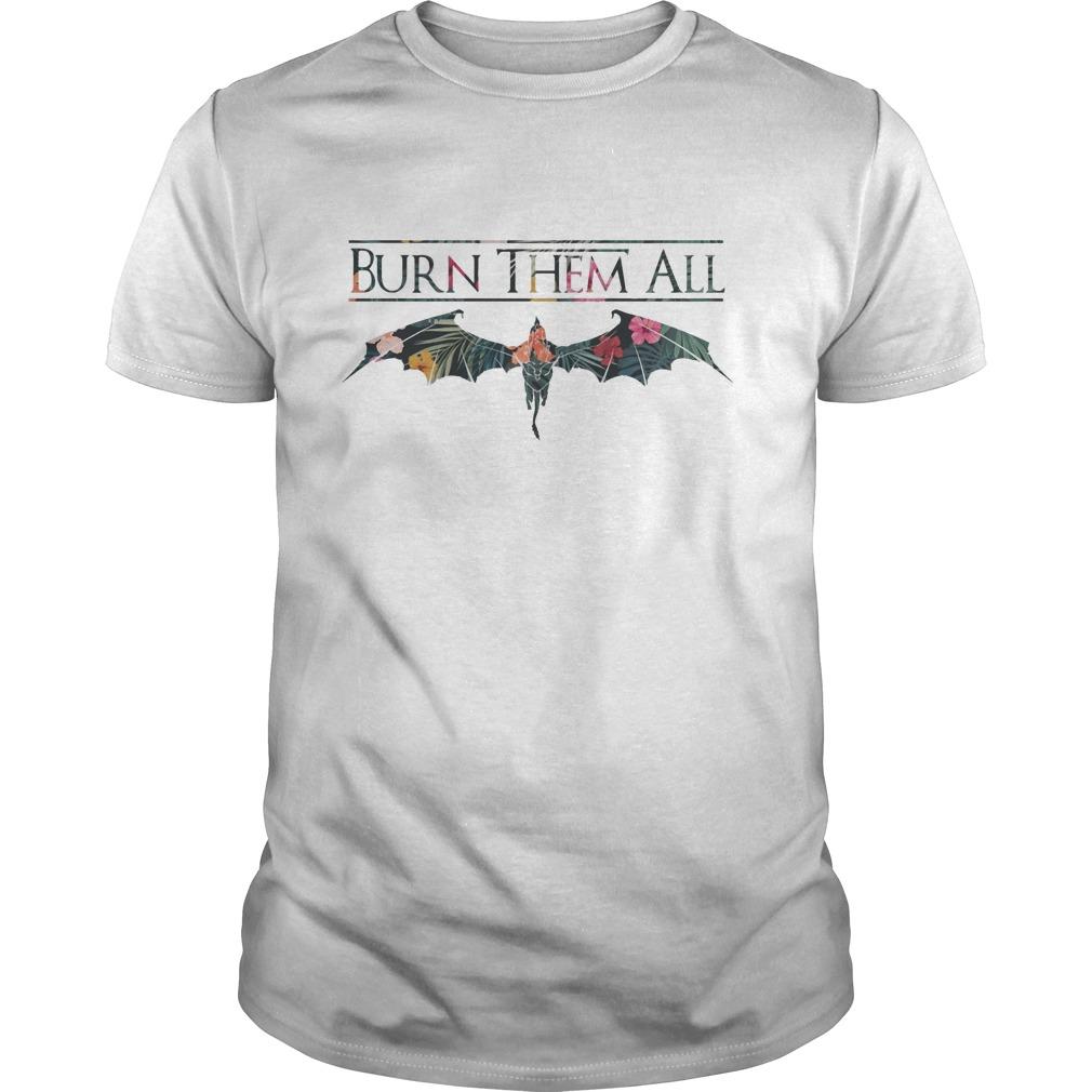 Burn Them All Daenerys Targaryen Dragons Flower Shirt