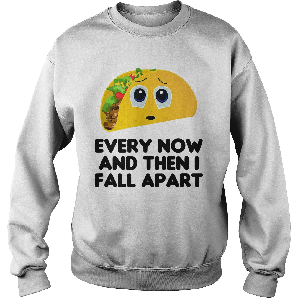 Every Now And Then I Fall Apart Shirt sweater