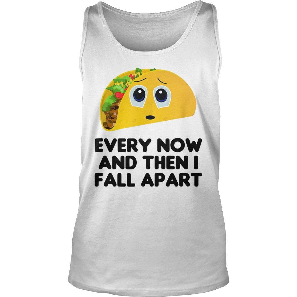 Every Now And Then I Fall Apart Shirt tank top