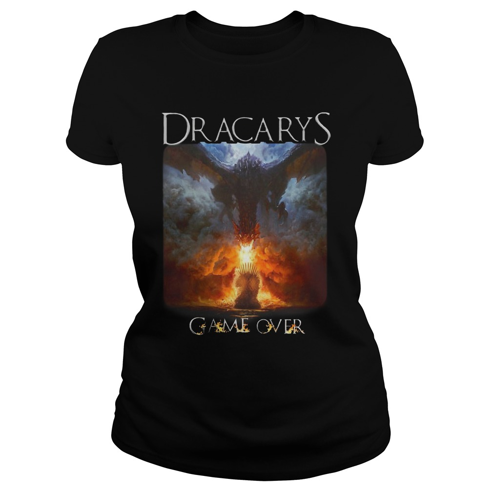 Game Of Thrones Dracarys Game Over Shirt ladies tee