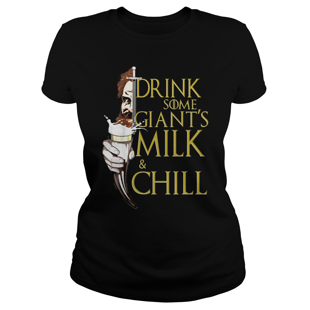 0e67f43a2 Game Of Thrones Tormund Giantsbane Drink Some Milk Giant's Milk And Chill  Shirt ladies tee