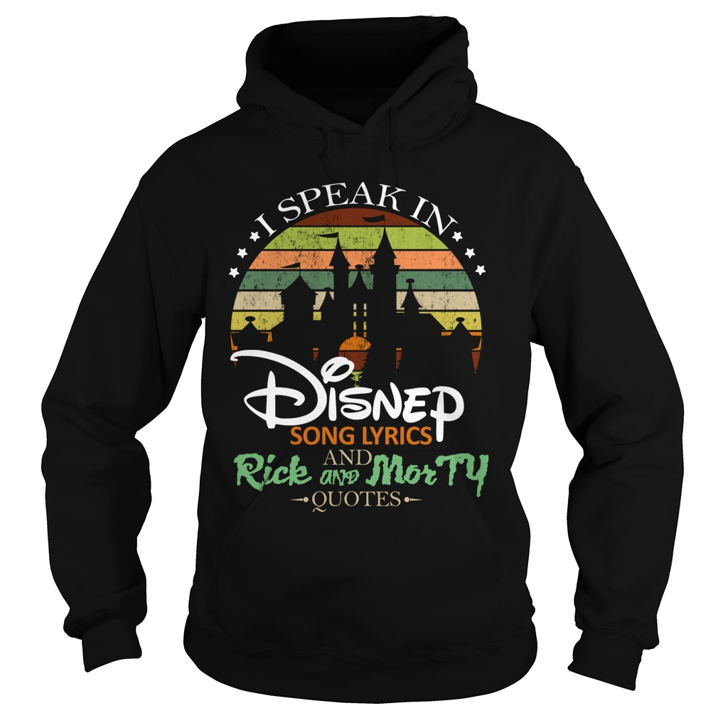 I Speak In Disney Song Lyrics And Rick And Morty Quotes Shirt hoodie
