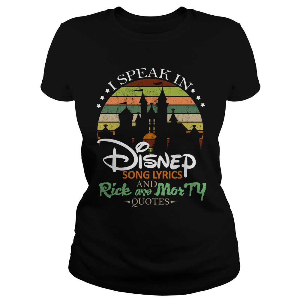 I Speak In Disney Song Lyrics And Rick And Morty Quotes Shirt ladies tee