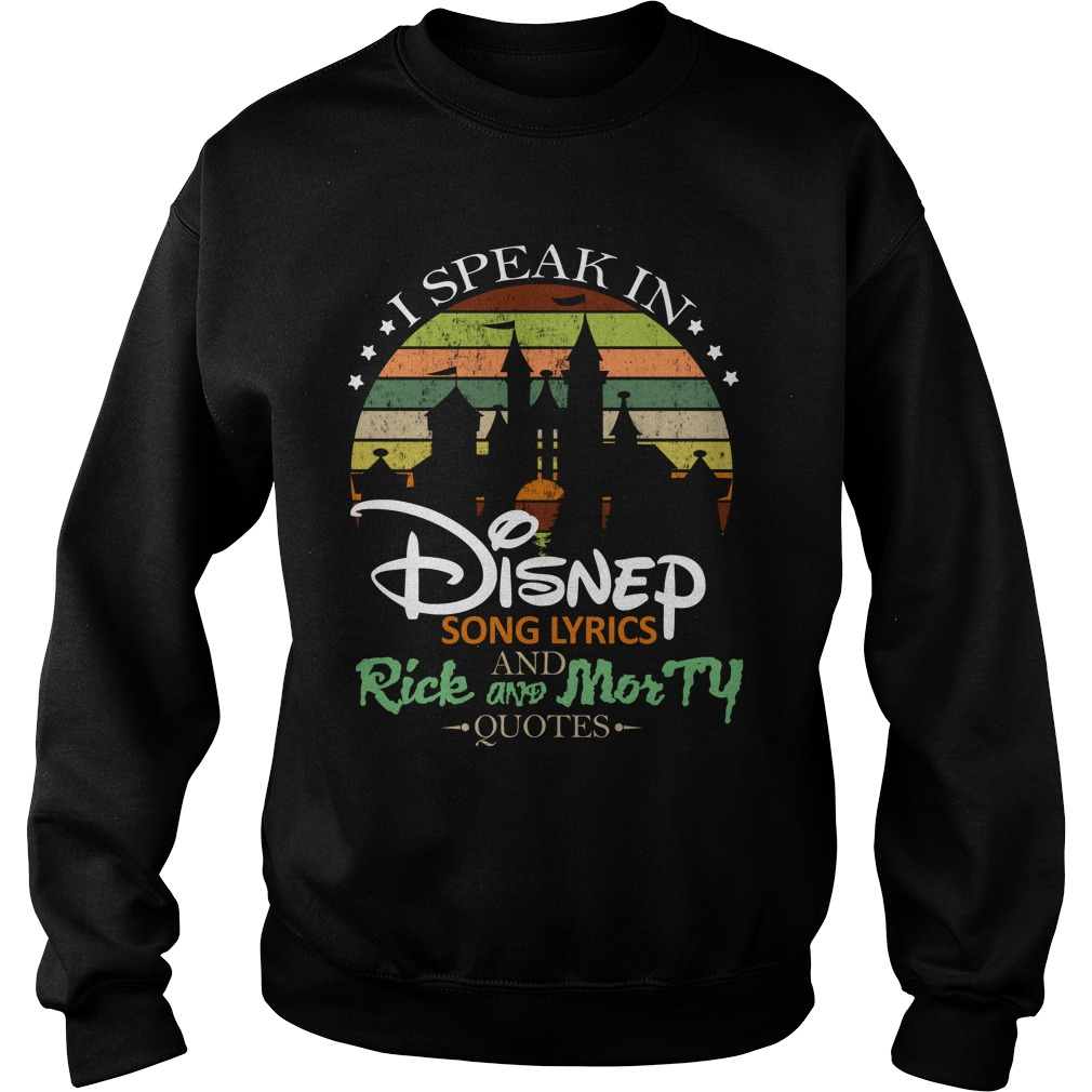 I Speak In Disney Song Lyrics And Rick And Morty Quotes Shirt sweater