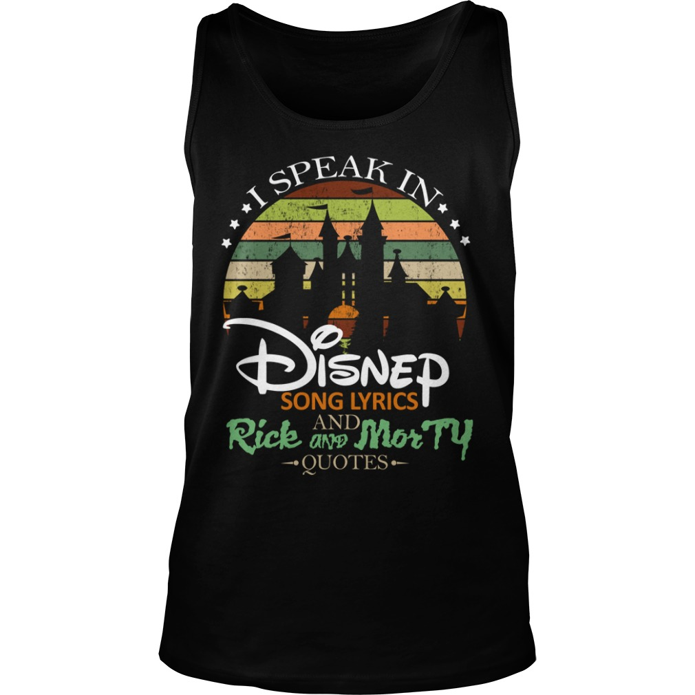 I Speak In Disney Song Lyrics And Rick And Morty Quotes Shirt tank top