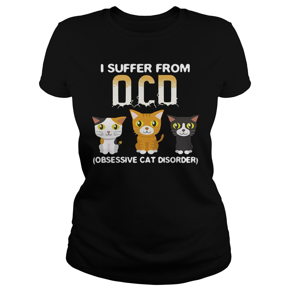 I Suffer From OCD (Obsessive Cat Disorder) Shirt ladies tee