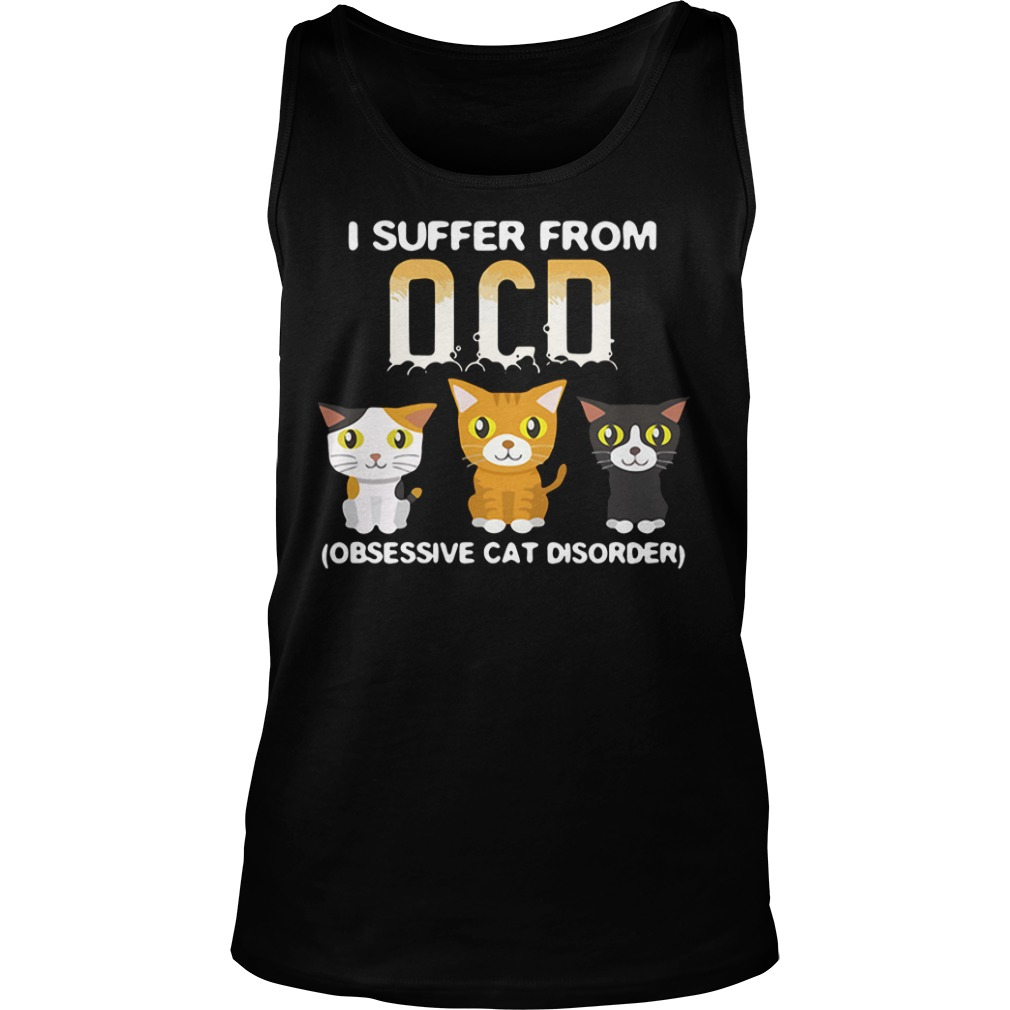 I Suffer From OCD (Obsessive Cat Disorder) Shirt tank top
