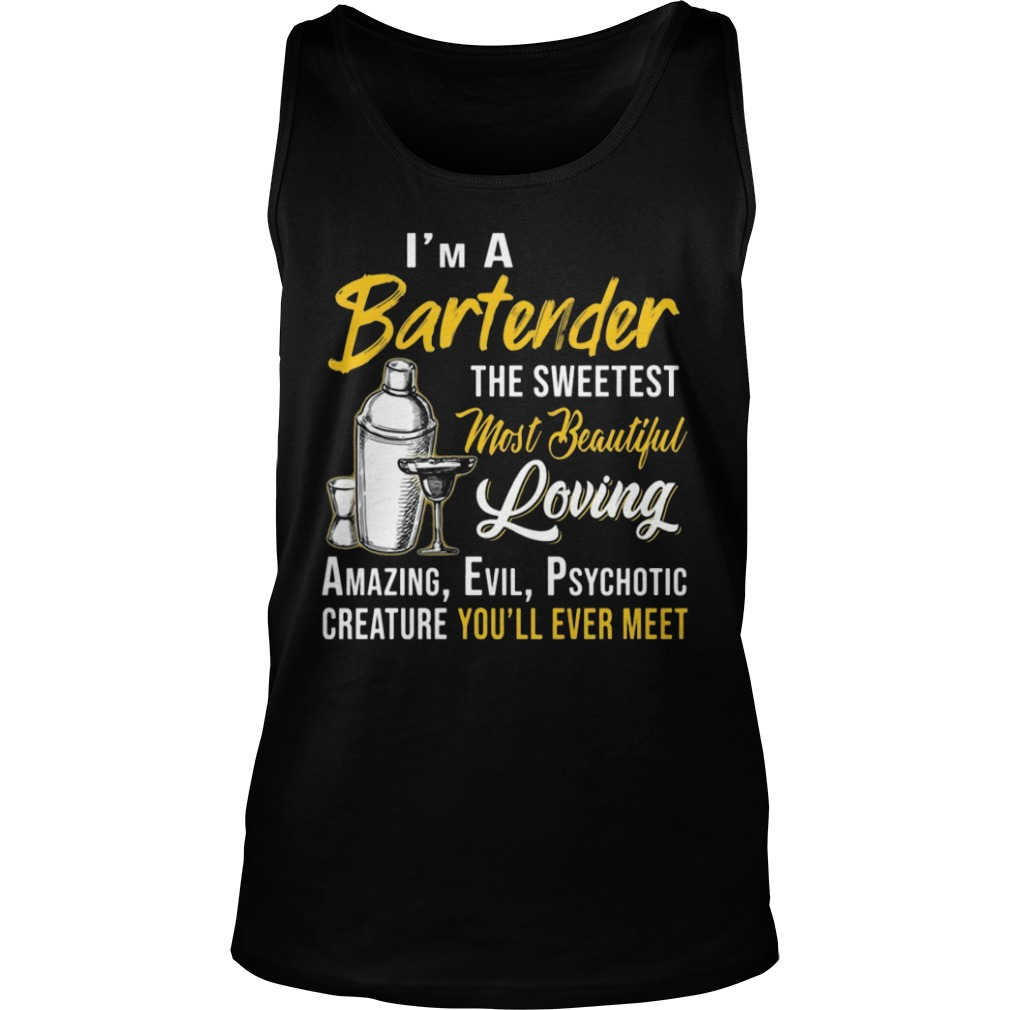 I'm A Bartender The Sweetest Most Beautiful Loving Shirt tank top
