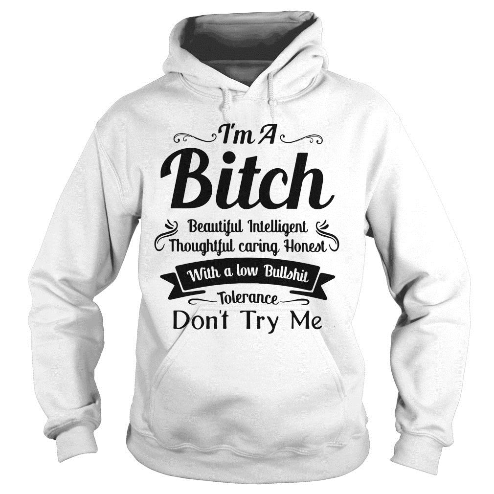 I'm A Bitch Beautiful Intelligent Thoughtful Caring Honest Don't Try Me Shirt hoodie