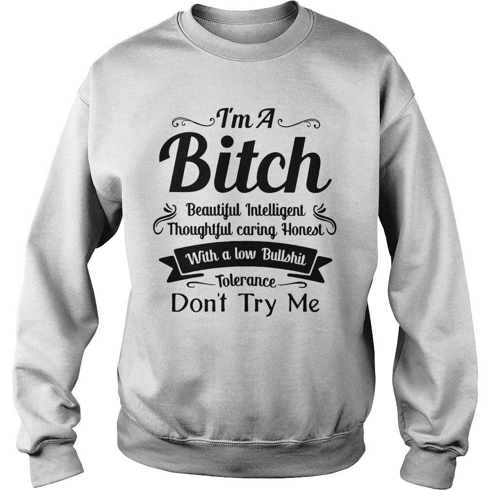 I'm A Bitch Beautiful Intelligent Thoughtful Caring Honest Don't Try Me Shirt sweater