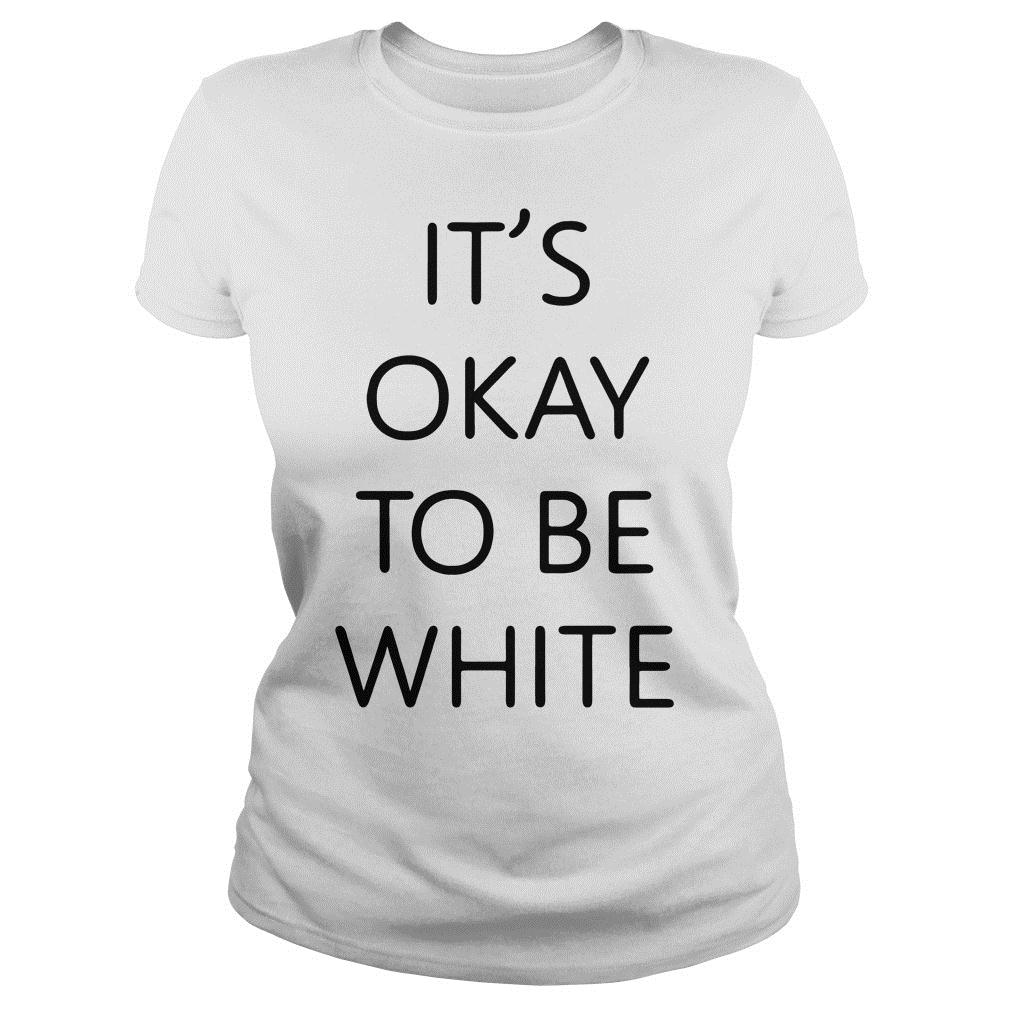 It's Okay To Be White Shirt ladies tee